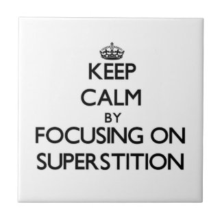 Keep Calm by focusing on Superstition Tile