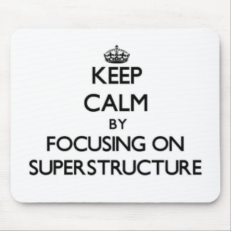 Keep Calm by focusing on Superstructure Mouse Pad