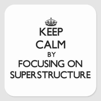 Keep Calm by focusing on Superstructure Square Sticker