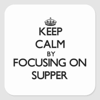 Keep Calm by focusing on Supper Square Stickers
