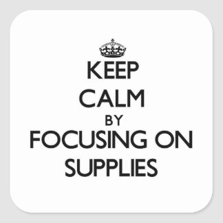 Keep Calm by focusing on Supplies Square Stickers