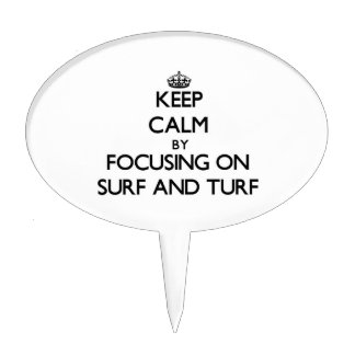 Keep Calm by focusing on Surf And Turf Cake Pick