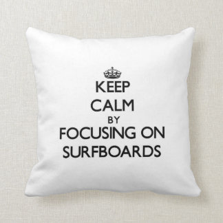 Keep Calm by focusing on Surfboards Throw Pillow