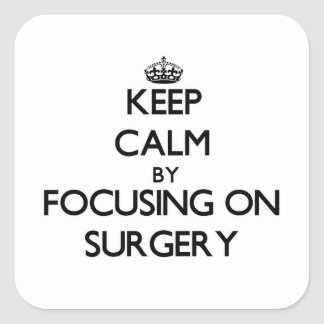 Keep calm by focusing on Surgery Square Stickers