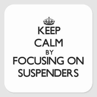 Keep Calm by focusing on Suspenders Stickers
