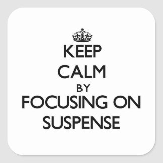 Keep Calm by focusing on Suspense Square Sticker