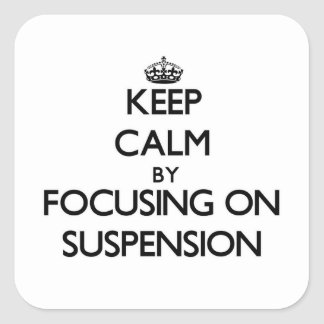 Keep Calm by focusing on Suspension Stickers