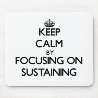 Keep Calm by focusing on Sustaining Mousepad