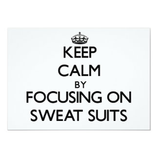 Keep Calm by focusing on Sweat Suits 5x7 Paper Invitation Card