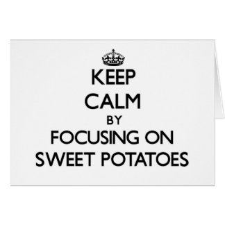 Keep Calm by focusing on Sweet Potatoes Stationery Note Card
