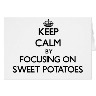 Keep Calm by focusing on Sweet Potatoes Greeting Card