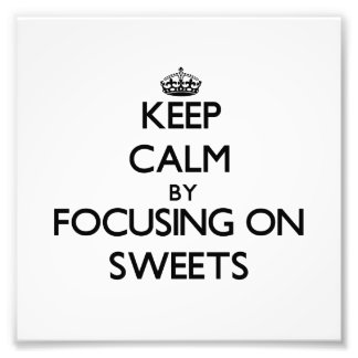 Keep Calm by focusing on Sweets Photo Art
