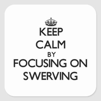Keep Calm by focusing on Swerving Square Sticker
