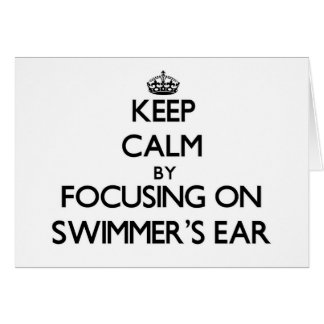 Keep Calm by focusing on Swimmer'S Ear Cards