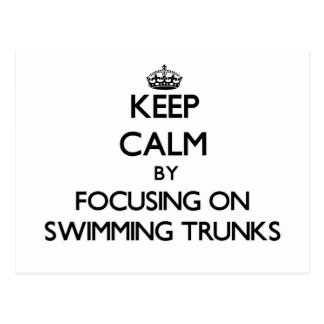 Keep Calm by focusing on Swimming Trunks Post Card