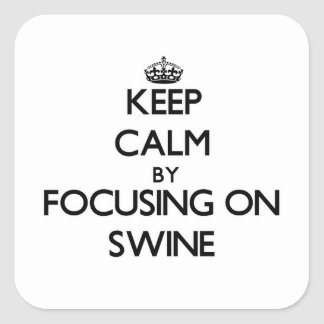 Keep Calm by focusing on Swine Square Sticker