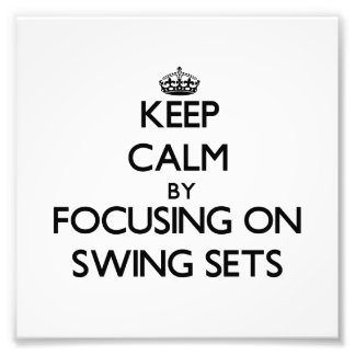 Keep Calm by focusing on Swing Sets Art Photo