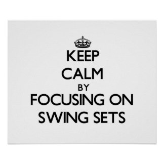 Keep Calm by focusing on Swing Sets Posters