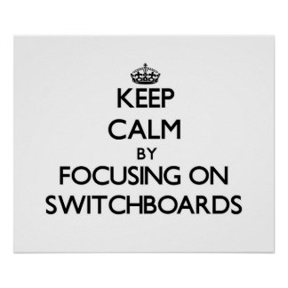 Keep Calm by focusing on Switchboards Print