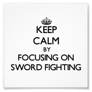 Keep Calm by focusing on Sword Fighting Photograph