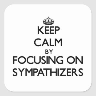 Keep Calm by focusing on Sympathizers Square Sticker