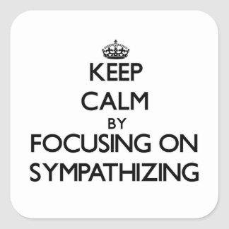 Keep Calm by focusing on Sympathizing Stickers