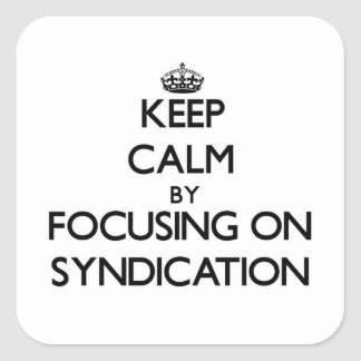 Keep Calm by focusing on Syndication Square Sticker