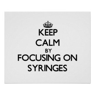 Keep Calm by focusing on Syringes Poster