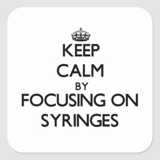 Keep Calm by focusing on Syringes Stickers