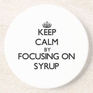 Keep Calm by focusing on Syrup Beverage Coaster