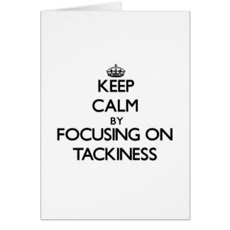 Keep Calm by focusing on Tackiness Greeting Card