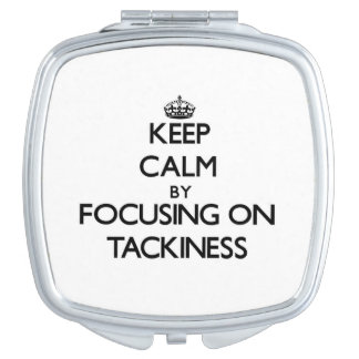 Keep Calm by focusing on Tackiness Travel Mirrors