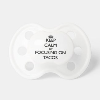Keep Calm by focusing on Tacos Pacifiers