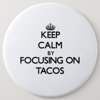 Keep Calm by focusing on Tacos Pinback Button