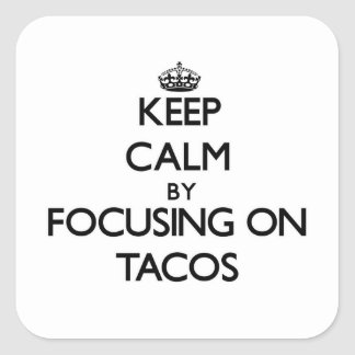 Keep Calm by focusing on Tacos Stickers