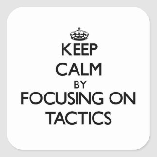 Keep Calm by focusing on Tactics Square Sticker