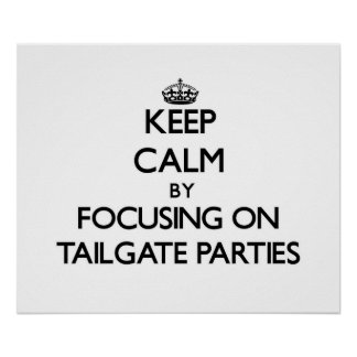 Keep Calm by focusing on Tailgate Parties Posters