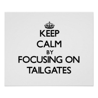Keep Calm by focusing on Tailgates Poster