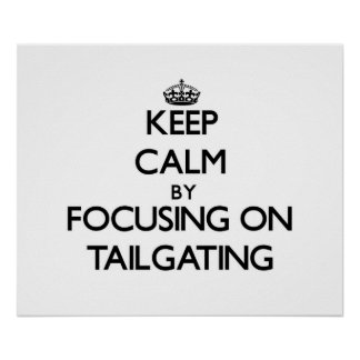 Keep Calm by focusing on Tailgating Print