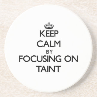 Keep Calm by focusing on Taint Sandstone Coaster