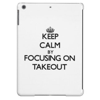 Keep Calm by focusing on Takeout Case For iPad Air