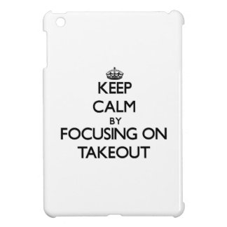 Keep Calm by focusing on Takeout iPad Mini Cases