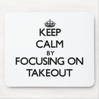 Keep Calm by focusing on Takeout Mouse Pad