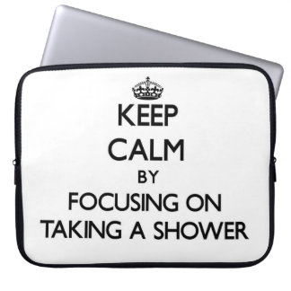Keep Calm by focusing on Taking A Shower Laptop Sleeve