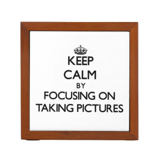 Keep Calm by focusing on Taking Pictures Desk Organizers