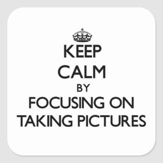 Keep Calm by focusing on Taking Pictures Square Sticker