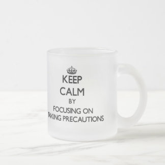 Keep Calm by focusing on Taking Precautions 10 Oz Frosted Glass Coffee Mug