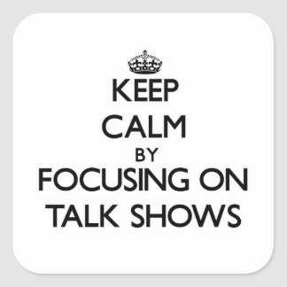 Keep Calm by focusing on Talk Shows Stickers