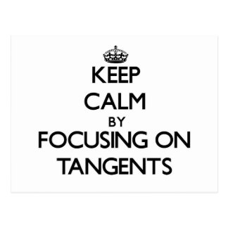 Keep Calm by focusing on Tangents Postcard