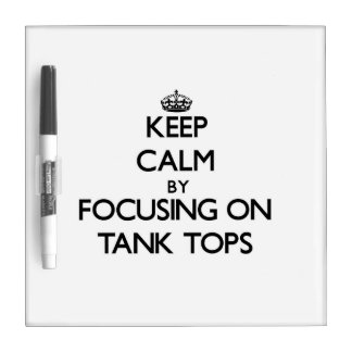Keep Calm by focusing on Tank Tops Dry Erase Boards